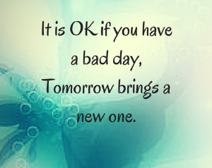 it-is-ok-if-you-have-a-bad-daytomorrow-brings-a-new-one