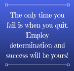 the-only-time-you-fail-is-when-you-quit-employ-determination-and-success-will-be-yours