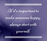 if-its-important-to-make-someone-happy-always-start-with-yourself